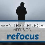 Why the Church Needs to Refocus