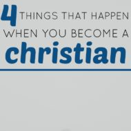 4 Things That Happen When You Become a Christian