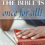 The Bible Is Once For All