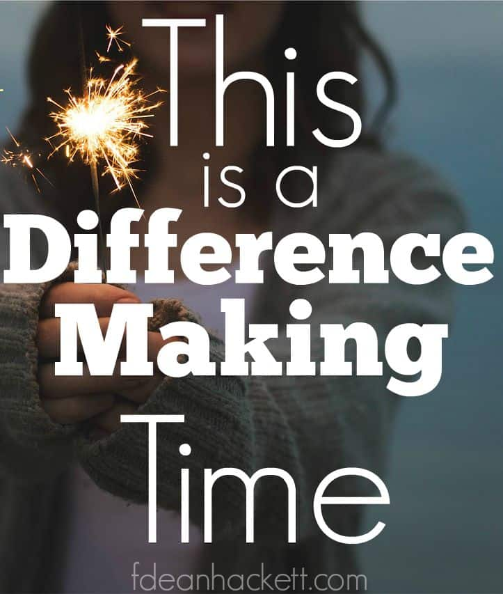 This Is a Difference Making Time