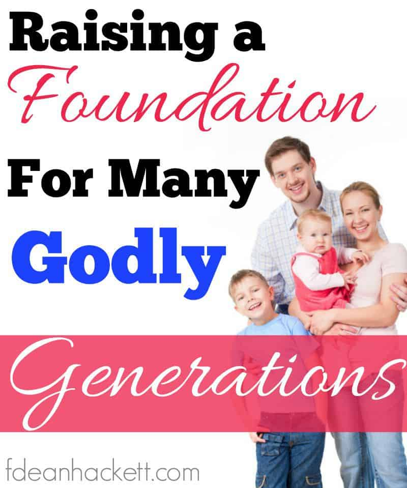 Raising a Foundation for Many Godly Generations