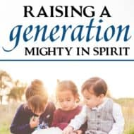 Raising a Generation Mighty in Spirit