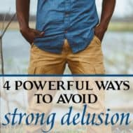 4 Powerful Ways to Avoid Strong Delusion
