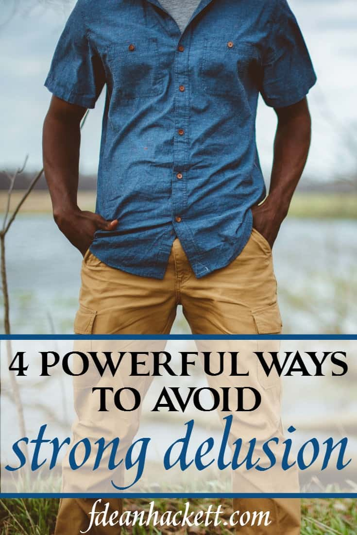 How can a believer avoid the strong delusion Paul warned about? Here are 4 powerful ways a believer can avoid living in purposeful deception.