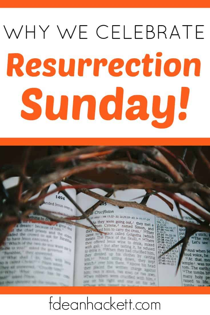 Why We Celebrate Resurrection Sunday