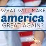 What Will Make America Great Again?