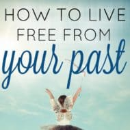 How to Live Free From Your Past