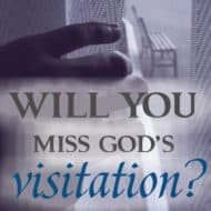 Will You Miss God's Visitation?