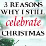 3 Reasons Why I Still Celebrate Christmas