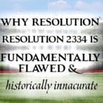 Why the UN Security Council Resolution 2334 is Fundamentally Flawed and Historically Inaccurate