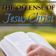 The Offense of Jesus Christ