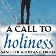 A Call to Holiness – Sanctification and Truth