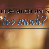 How Much Sin Is Too Much?