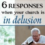 6 Responses When Your Church is in Delusion