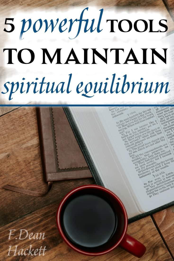 Maintaining your spiritual equilibrium in this culture where everything seems upside down and backward may seem almost impossible But here are 5 tips