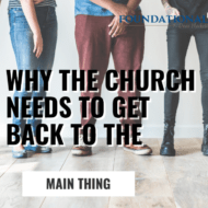 The Church Needs to Get Back To the Main Thing