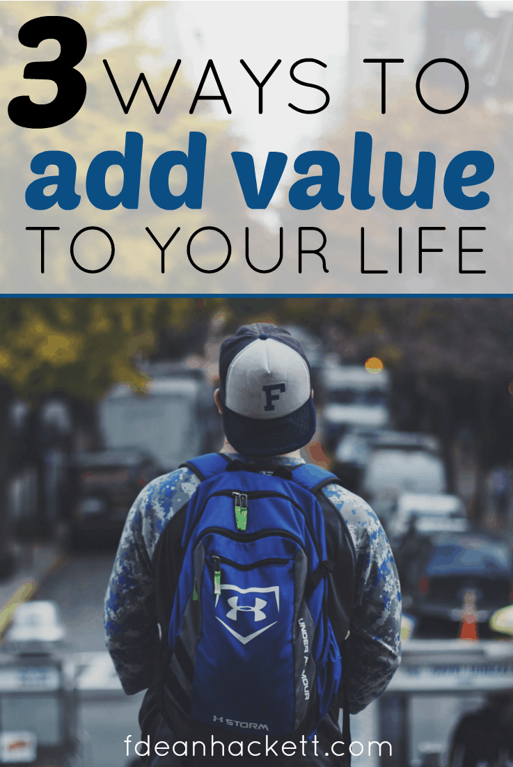 Here are 3 ways you can add value to your life. They don't cost you anything but they will give value to your living and to those around you!
