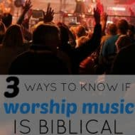 3 Ways to Know if Worship Music is Biblical