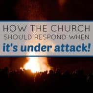 How Should The Church Respond  When It's Under Attack