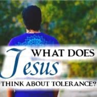 What Does Jesus Think About Tolerance?