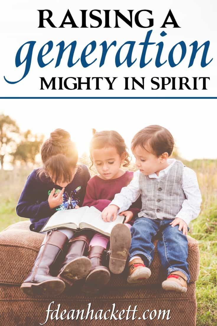 The challenge to Christian parents today is how to raise a generation mighty in Spirit; that will see the works of God in and through their lives.