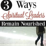3 Ways Spiritual Leaders Remain Nourished