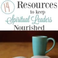 14 Resources to Keep Spiritual Leaders Nourished