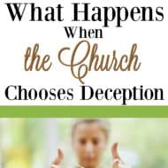 What Happens When the Church Chooses Deception