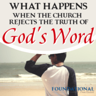 What Happens When the Church Rejects the Truth of God's Word?