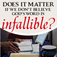 Does It Matter If We Don't Believe The Bible is Infallible?