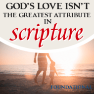 God's Love Isn't the Greatest Attribute in Scripture