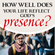How Well Does Your Life Reflect God's Presence?