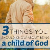 3 Things You Should Know About Being a Child of God