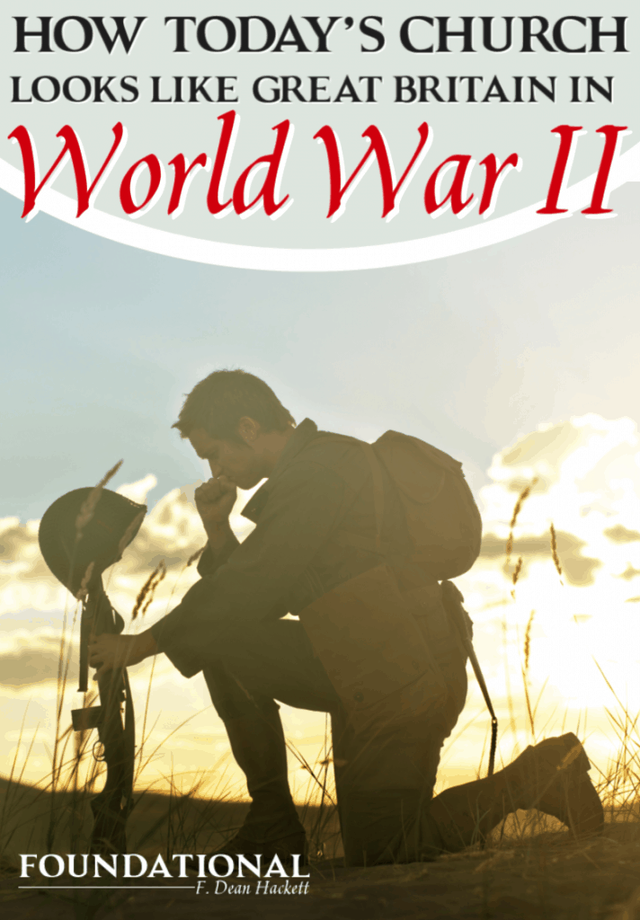 Today's church looks like Great Britain in World War II. How will we respond? Will we capitulate or will we take up arms? The answer determines our outcome. #Foundational #church #WorldWarII #revival