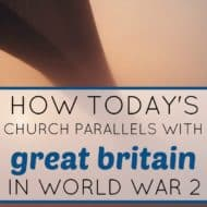 How Today's Church Parallels with Great Britain in World War 2