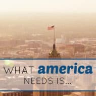What America Needs Is…