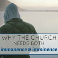 Why the Church Needs Both Immanence and Imminence