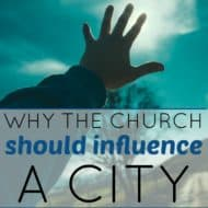 Why the Church Should Influence a City