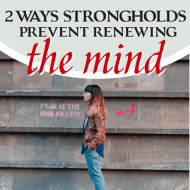2 Ways Strongholds Prevent Renewing the Mind