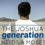 The Joshua Generation Needs a Moses