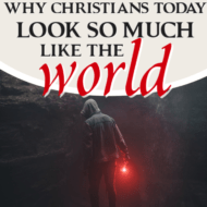 Why Christians Today Look So Much Like the World