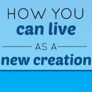 How to Live As a New Creation