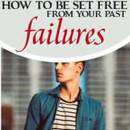 How to Be Set Free From Your Past Failures