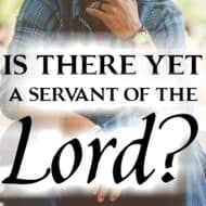 Is There Yet a Servant Of the Lord