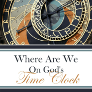 Where Are We On God's Time Clock
