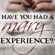 Have You Had a Mary Experience?