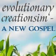 Evolutionary Creationism Is a New Gospel