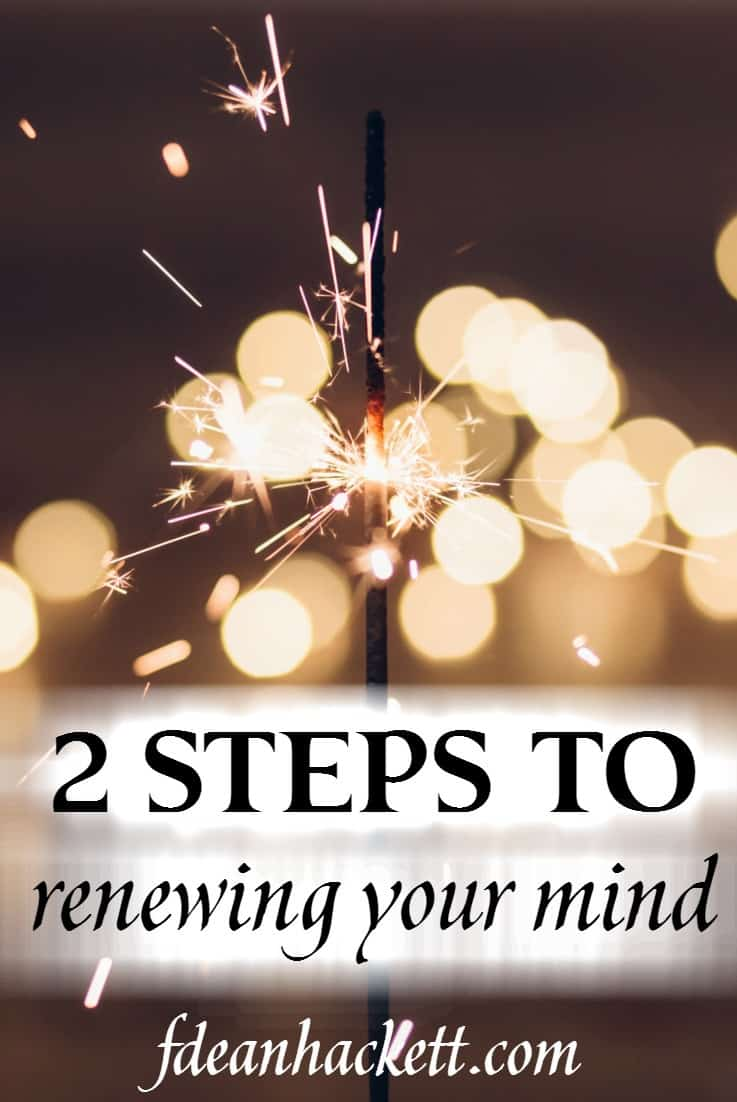 Begin the process of renewing your mind with these two crucial steps that will build new thought patterns and behaviors that are in line with God's Word.