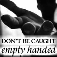 Don't Be Caught Empty Handed
