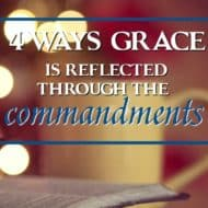 4 Ways Grace is Reflected Through the Commandments